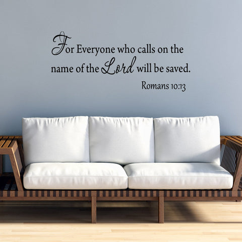 VWAQ For Everyone Who Calls On The Name Of The Lord Will Be Saved Romans 10:13 Wall Decal - VWAQ Vinyl Wall Art Quotes and Prints