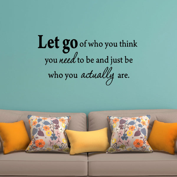 VWAQ Let Go of Who You Think You Need To Be Inspirational Wall Decal - VWAQ Vinyl Wall Art Quotes and Prints