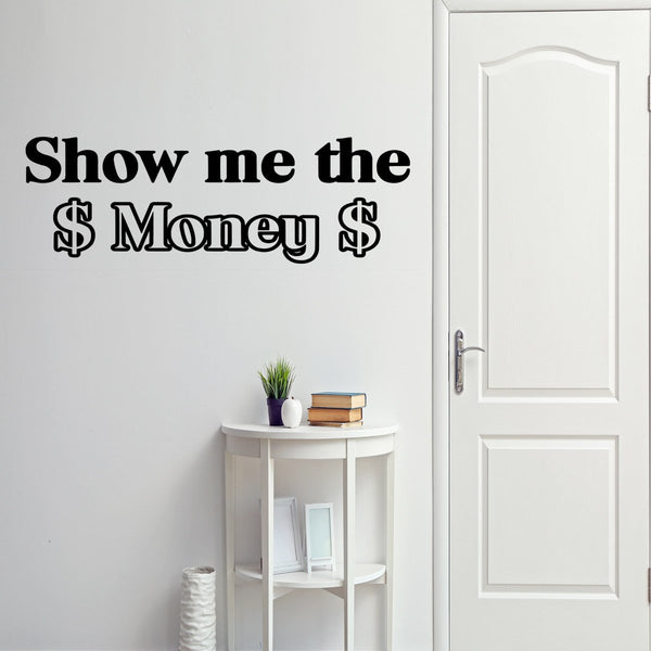 VWAQ Show Me the Money Vinyl Wall Decal - VWAQ Vinyl Wall Art Quotes and Prints