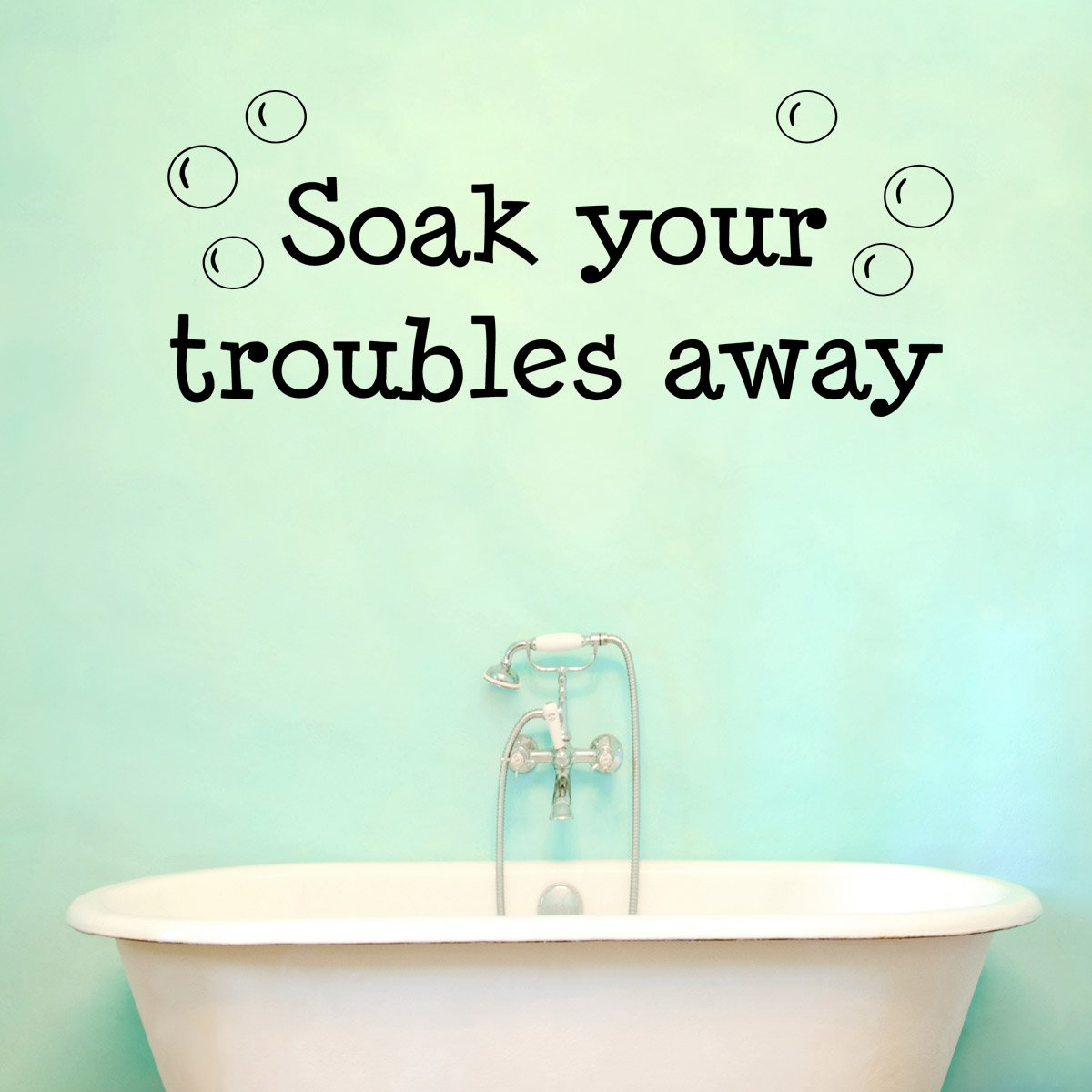 Soak your troubles away bathroom decal