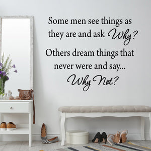 VWAQ Some Men See Things As They Are and Ask Why Inspirational Vinyl Wall Decal