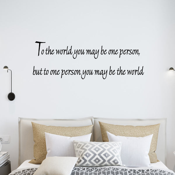 VWAQ To the World You May Be One Person but to One Person You May Be the World Wall Decal - VWAQ Vinyl Wall Art Quotes and Prints
