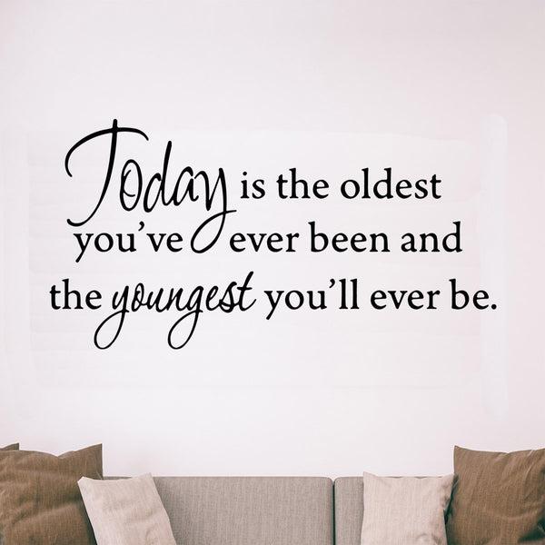 VWAQ Today is the Oldest You've Ever Been and the Youngest You'll Ever Be Inspirational Wall Decal