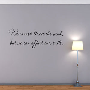 VWAQ We Cannot Direct the Wind But We Can Adjust Our Sails Wall Decal