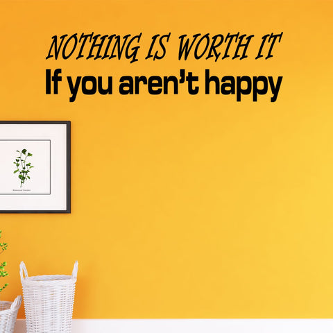 VWAQ Nothing is Worth It If You aren't Happy Vinyl Quotes Wall Decal