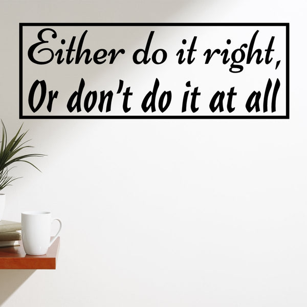 VWAQ Either Do It Right Or Don't Do It at All Vinyl Wall Quotes Decal - VWAQ Vinyl Wall Art Quotes and Prints
