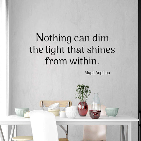 VWAQ Maya Angelou Wall Decal Nothing Can Dim The Light That Shines from Within - VWAQ Vinyl Wall Art Quotes and Prints