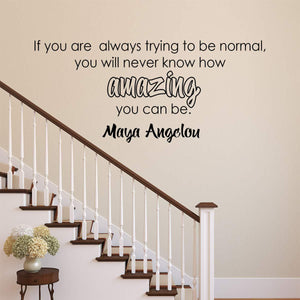 VWAQ Maya Angelou Quote Wall Decal If You are Always Trying to Be Normal