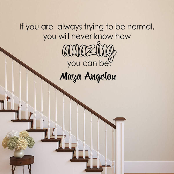 VWAQ Maya Angelou Quote Wall Decal If You are Always Trying to Be Normal - VWAQ Vinyl Wall Art Quotes and Prints