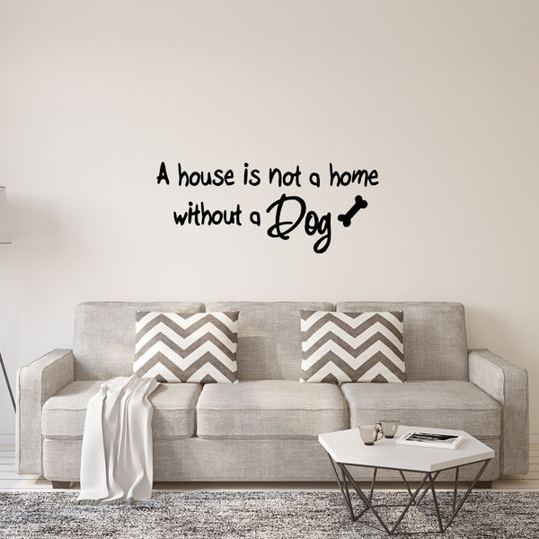 A House is Not a Home Without a Dog Wall Quotes Decals - VWAQ Vinyl Wall Art Quotes and Prints