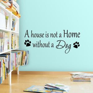 A House is Not a Home Without a Dog Custom Wall Quotes Decal - VWAQ Vinyl Wall Art Quotes and Prints