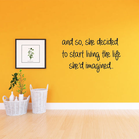 VWAQ And So, She Decided To Start Living The Life She'd Imagined Wall Quotes Decal - VWAQ Vinyl Wall Art Quotes and Prints