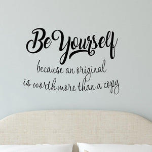 VWAQ Be Yourself Because An Original Is Worth More Than A Copy Wall Quotes Decal - VWAQ Vinyl Wall Art Quotes and Prints
