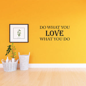 VWAQ Do What You Love What You Do Vinyl Wall Decal - VWAQ Vinyl Wall Art Quotes and Prints