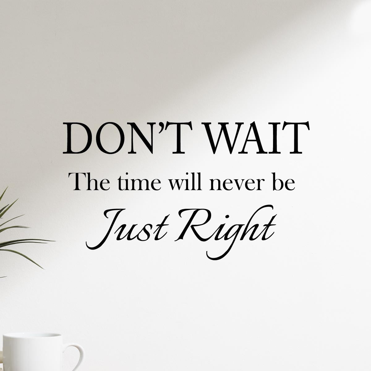 VWAQ Don't Wait The Time Will Never Be Just Right Wall Quotes Decal - VWAQ Vinyl Wall Art Quotes and Prints