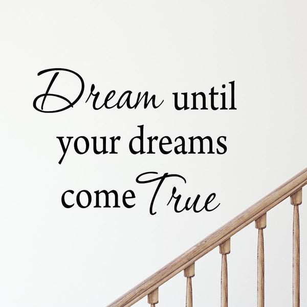 VWAQ Dream Until Your Dreams Come True Vinyl Wall Decal - VWAQ Vinyl Wall Art Quotes and Prints