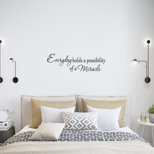 VWAQ Everyday Holds a Possibility of a Miracle Inspirational Vinyl Wall Decal - VWAQ Vinyl Wall Art Quotes and Prints