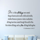 VWAQ For In Him All Things Were Created 1 Colossians 1:16-17 Wall Decal - VWAQ Vinyl Wall Art Quotes and Prints