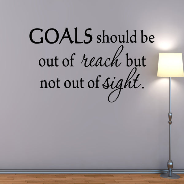 VWAQ Goals Should Be Out of Reach But Not Out of Sight Wall Decal - VWAQ Vinyl Wall Art Quotes and Prints