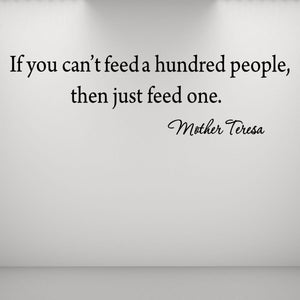 VWAQ If You Can't Feed a Hundred People Then Just Feed One Mother Teresa Quote Wall Decal - VWAQ Vinyl Wall Art Quotes and Prints