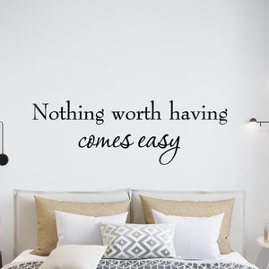 VWAQ Nothing Worth Having Comes Easy Inspirational Vinyl Wall Decal