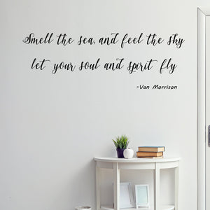 VWAQ Smell The Sea, And Feel The Sky Let Your Soul And Spirit Fly - Vinyl Decal Van Morrison Quotes -18118 - VWAQ Vinyl Wall Art Quotes and Prints