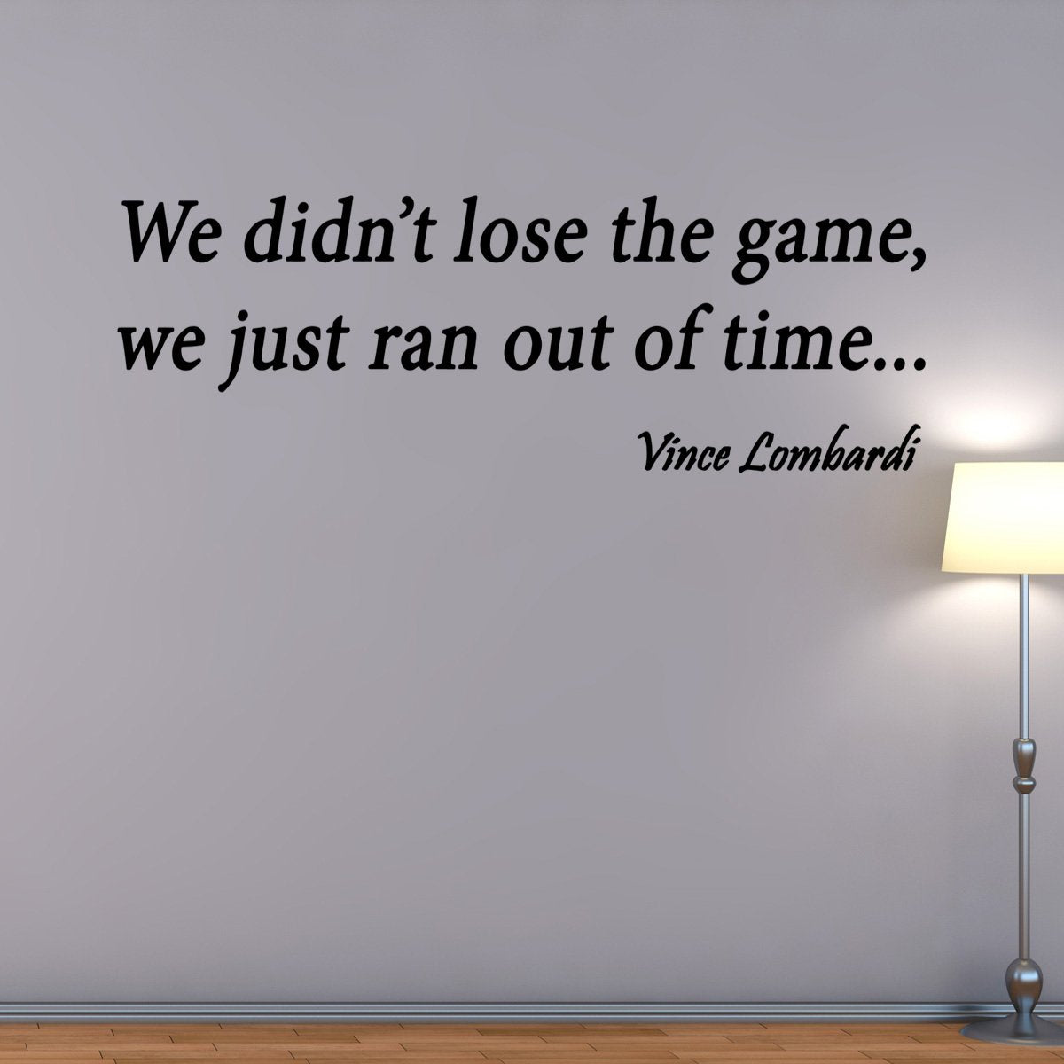 VWAQ We Didn't Lose the Game We Just Ran Out of Time Vince Lombardi Wall Decal