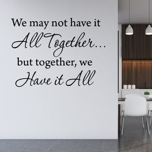 VWAQ We May Not Have It All Together.... But Together We Have It All Wall Decal - VWAQ Vinyl Wall Art Quotes and Prints