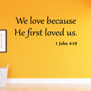 VWAQ We Love Because He First Loved Us 1 John 4:19 Bible Wall Decal