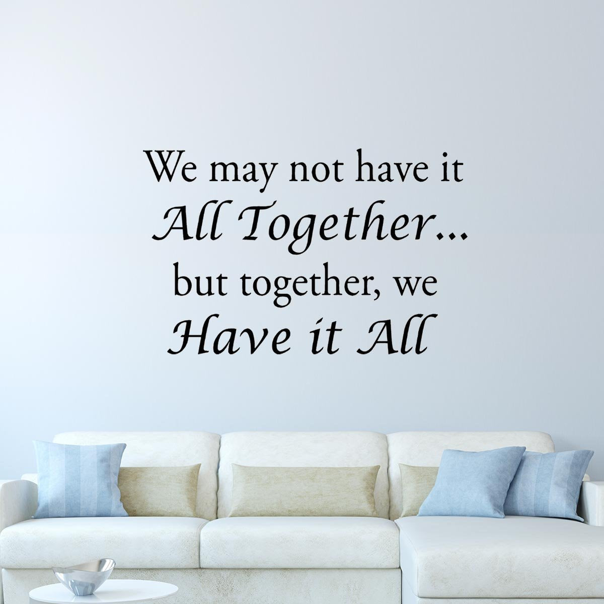 VWAQ We May Not Have it All Together But Together We Have It All Wall Decal