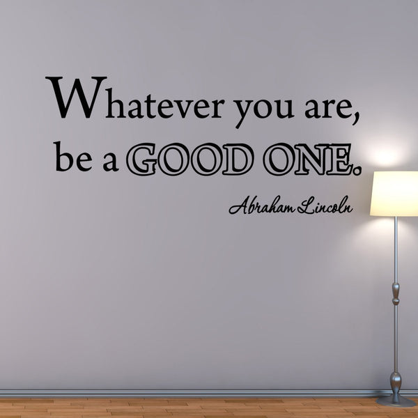 VWAQ Whatever You Are, Be a Good One Abraham Lincoln Wall Decal - VWAQ Vinyl Wall Art Quotes and Prints