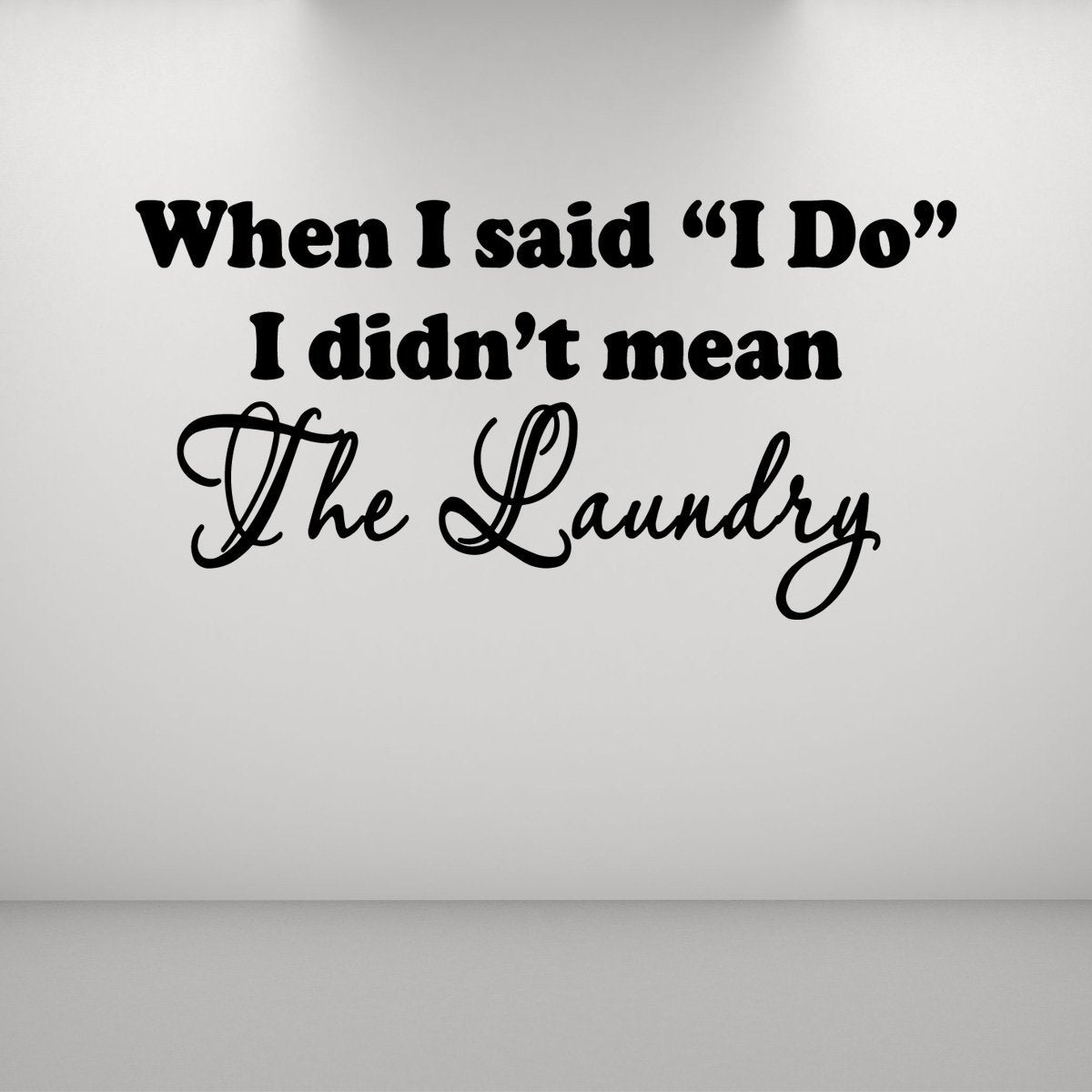 VWAQ When I Said I Do, I Didn't Mean The Laundry Wall Decal - VWAQ Vinyl Wall Art Quotes and Prints