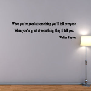 When You're Good At Something You Tell Others Walter Payton Vinyl Wall Decal