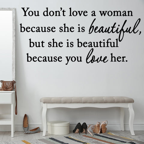 VWAQ You Don't Love a Woman Because She's Beautiful Vinyl Decal