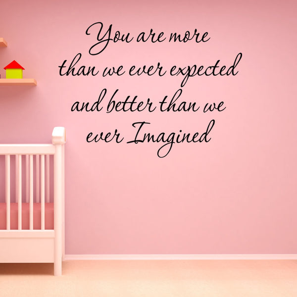 VWAQ You Are More Than We Ever Expected And Better Than We Ever Imagined Vinyl Wall Decal -18102