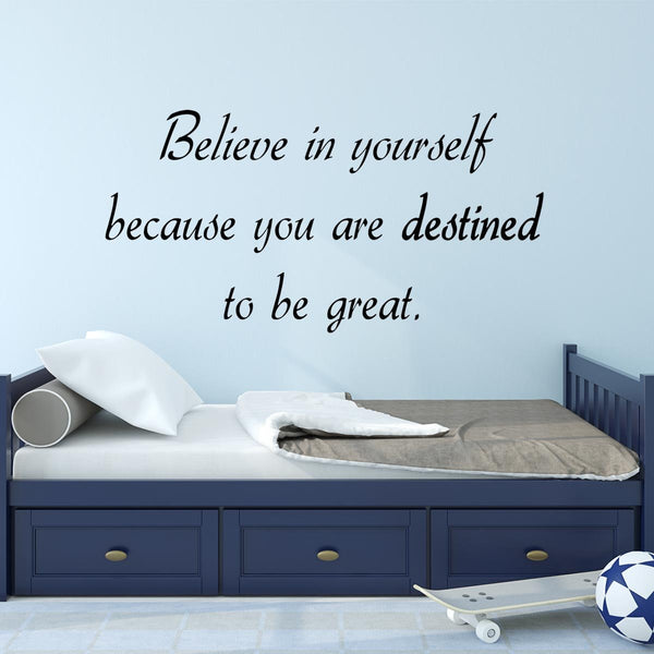 Believe In Yourself Destined to Be Great Quotes Wall Decal - VWAQ Vinyl Wall Art Quotes and Prints