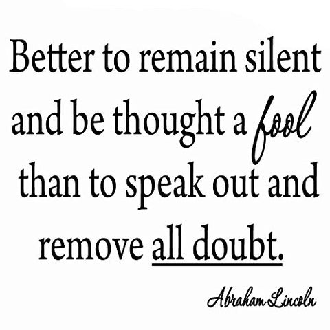 VWAQ Better to Remain Silent and Be Thought a Fool Abraham Lincoln Wall Decal - VWAQ Vinyl Wall Art Quotes and Prints