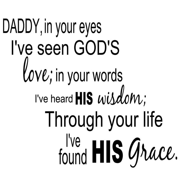 VWAQ Daddy In Your Eyes I've Seen God's Love Wall Quotes Decal - VWAQ Vinyl Wall Art Quotes and Prints