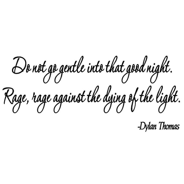 VWAQ Do Not Go Gentle Into That Good Night Wall Art Decal, Dylan Thomas Poem Decal VWAQ-4563 - VWAQ Vinyl Wall Art Quotes and Prints
