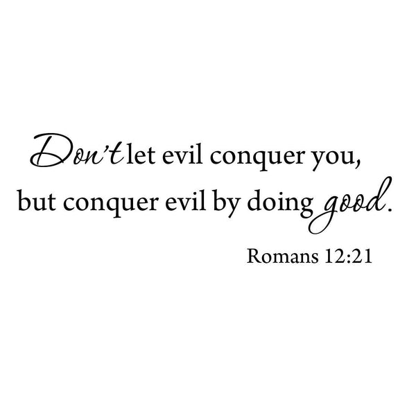 VWAQ Don't Let Evil Conquer You, But You Conquer Evil By Doing Good Wall Decal - VWAQ Vinyl Wall Art Quotes and Prints