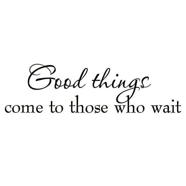 VWAQ Good Things Come to Those Who Wait Wall Quotes Decal - VWAQ Vinyl Wall Art Quotes and Prints