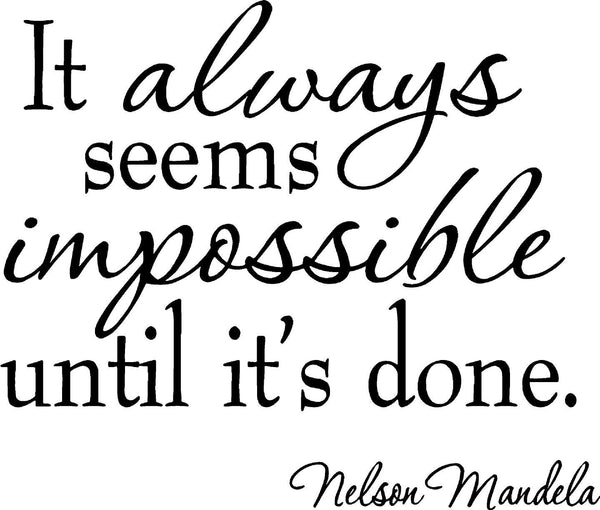 It Always Seems Impossible Until It's Done Nelson Mandela Wall Decal no background