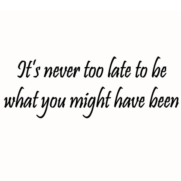 VWAQ It's Never Too Late to Be What You Might Have Been Wall Decal - VWAQ Vinyl Wall Art Quotes and Prints no background