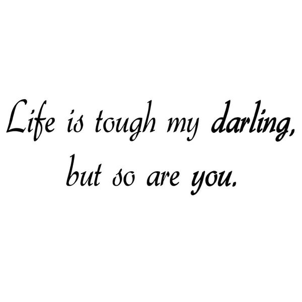 Life is tough my darling wall decal no background