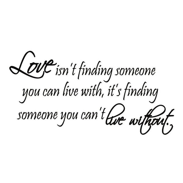 VWAQ Love Isnt Finding Someone You Can Live With Wall Decal - VWAQ Vinyl Wall Art Quotes and Prints