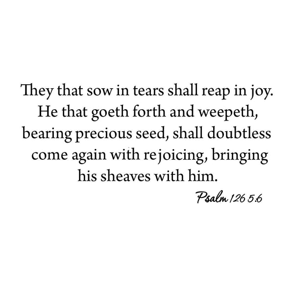 They That Sow in Tears Shall Reap in Joy Psalm 126 5:6 Bible Wall Decal no background