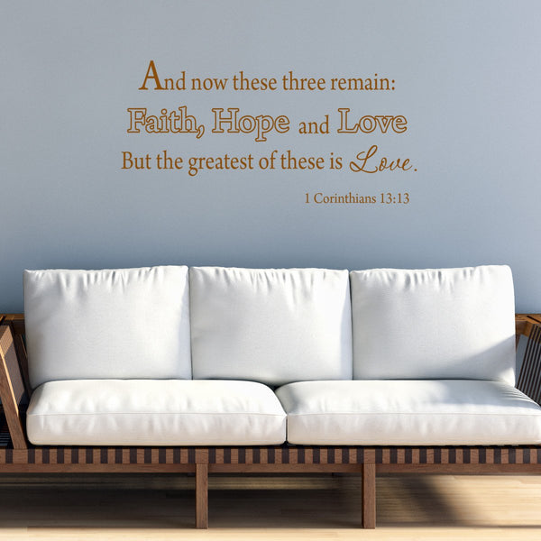 And Now These Three Remain: Faith, Hope and Love Bible Wall Quotes Decal - VWAQ Vinyl Wall Art Quotes and Prints