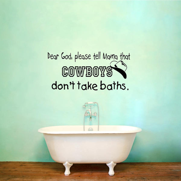 VWAQ Dear God Please Tell Mama Cowboys Don't Take Baths Wall Quotes Decal - VWAQ Vinyl Wall Art Quotes and Prints