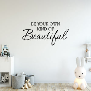 Be Your Own Kind of Beautiful Vinyl Wall Quotes Decal - VWAQ Vinyl Wall Art Quotes and Prints
