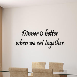 Dinner is Better When We Eat Together Wall Decal